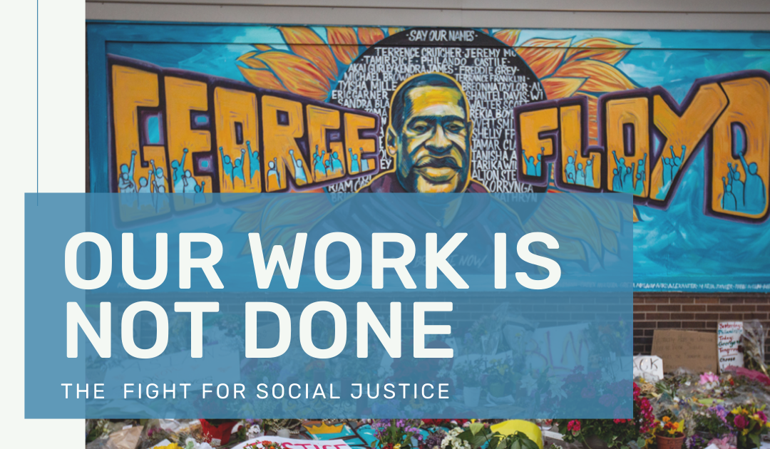 Our work is not done: Using George Floyd's memory to fight for social justice
