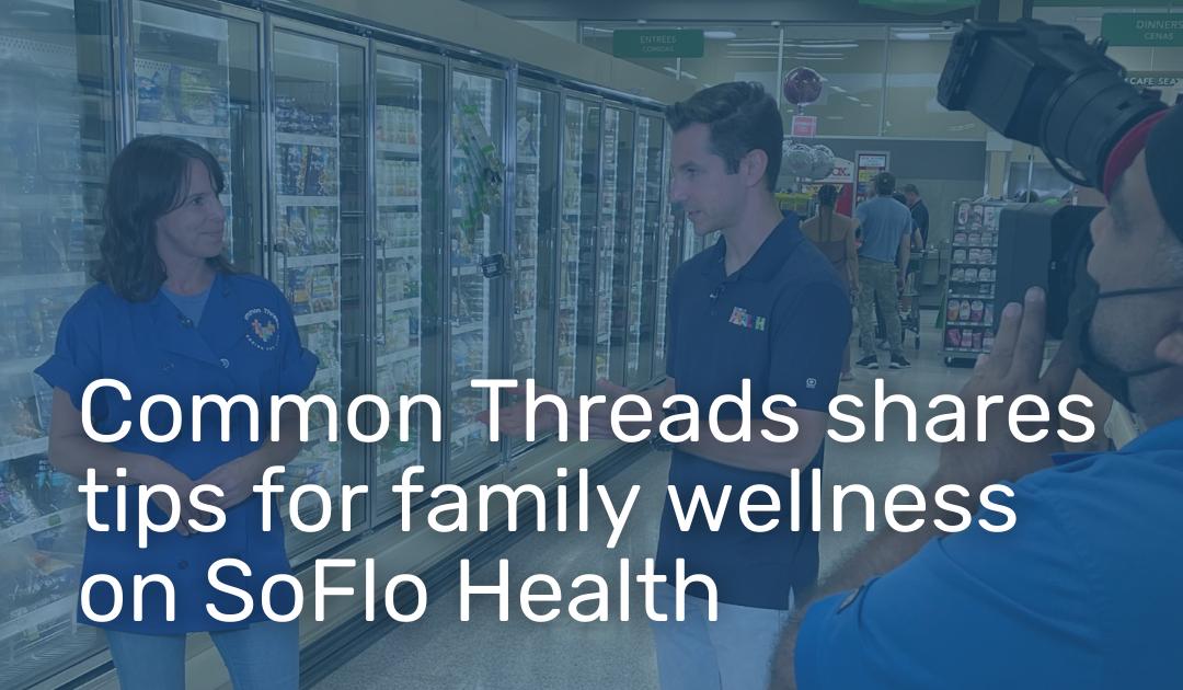 Common Threads shares tips for family health on SoFlo Health